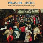 """Prima del """"Liscio"""". Il ballo e i balli della vecchia tradizione della Romagna"""